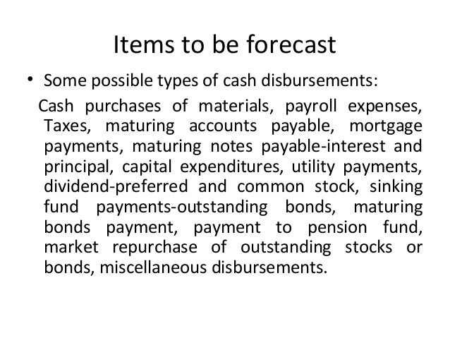 Items to be forecast • Some possible types of cash disbursements: Cash purchases of materials, payroll expenses, Taxes, ma...