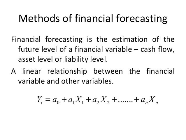 Methods of financial forecasting Financial forecasting is the estimation of the future level of a financial variable – cas...