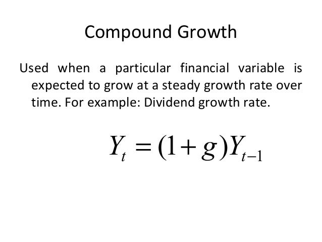 Compound Growth Used when a particular financial variable is expected to grow at a steady growth rate over time. For examp...