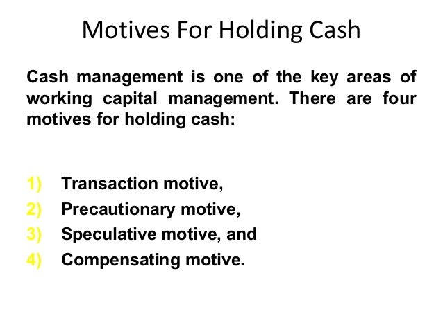 Motives For Holding Cash Cash management is one of the key areas of working capital management. There are four motives for...