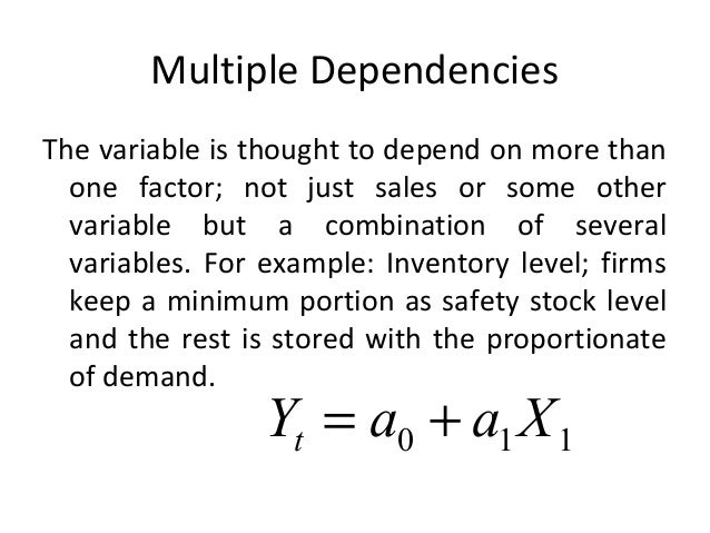 Multiple Dependencies The variable is thought to depend on more than one factor; not just sales or some other variable but...