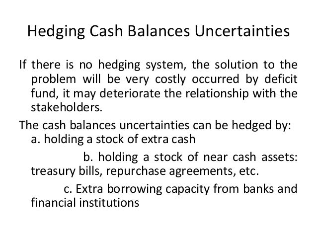 Hedging Cash Balances Uncertainties If there is no hedging system, the solution to the problem will be very costly occurre...