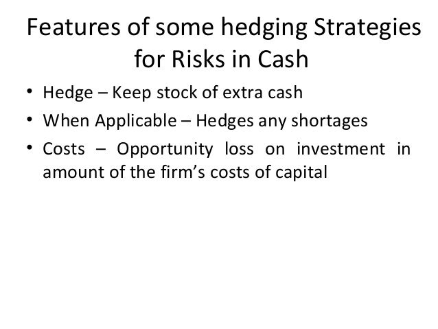 Features of some hedging Strategies for Risks in Cash • Hedge – Keep stock of extra cash • When Applicable – Hedges any sh...