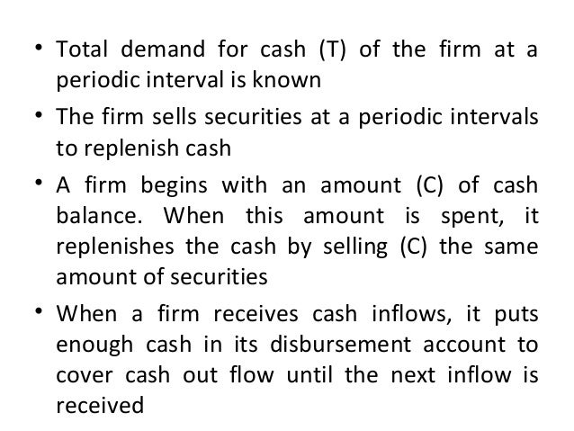 • Total demand for cash (T) of the firm at a periodic interval is known • The firm sells securities at a periodic interval...