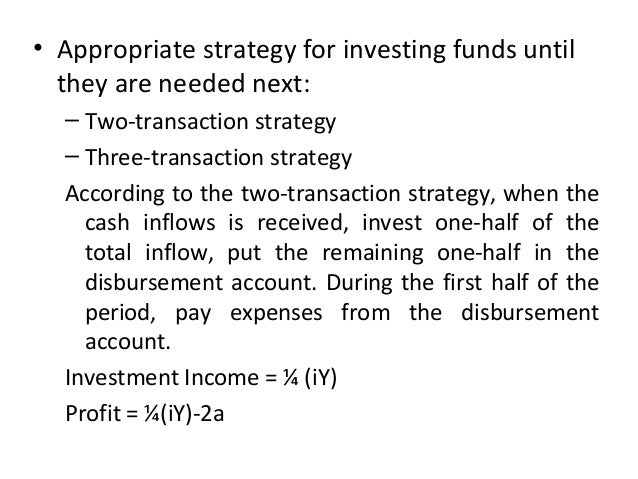 • Appropriate strategy for investing funds until they are needed next: – Two-transaction strategy – Three-transaction stra...