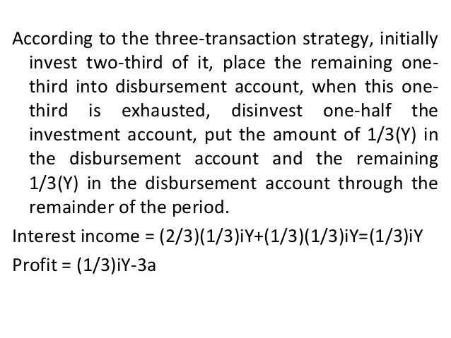 According to the three-transaction strategy, initially invest two-third of it, place the remaining one- third into disburs...