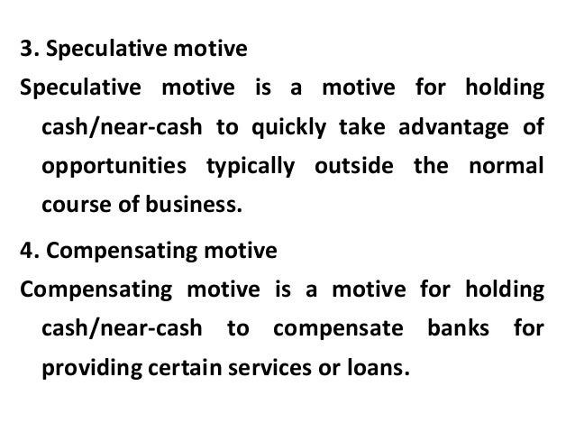 3. Speculative motive Speculative motive is a motive for holding cash/near-cash to quickly take advantage of opportunities...