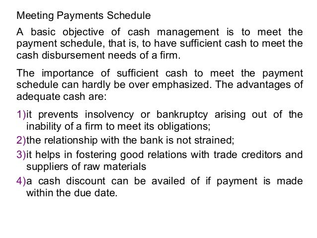Meeting Payments Schedule A basic objective of cash management is to meet the payment schedule, that is, to have sufficien...