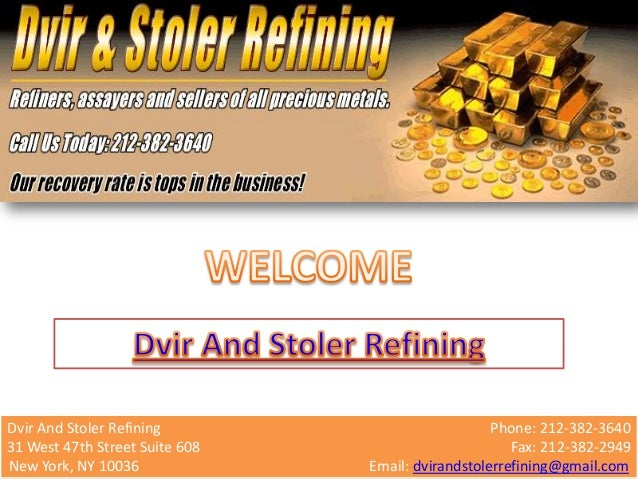 Dvir And Stoler Refining Phone: 212-382-3640 31 West 47th Street Suite 608 Fax: 212-382-2949 New York, NY 10036 Email: dvi...