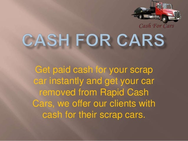 Get paid cash for your scrap car instantly and get your car removed from Rapid Cash Cars, we offer our clients with cash f...