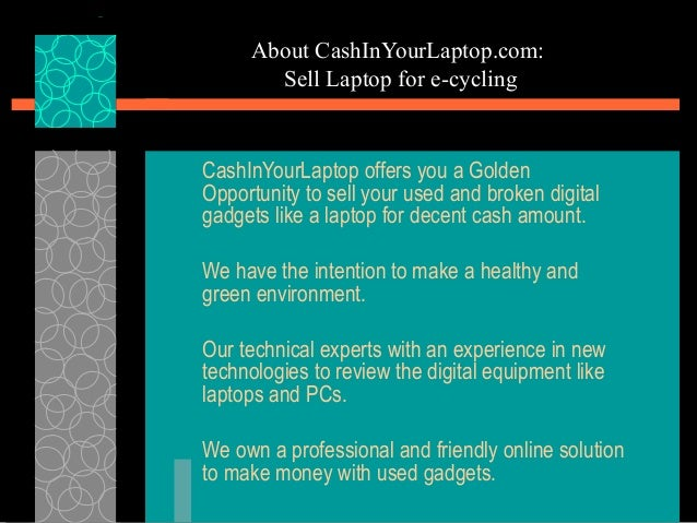 About CashInYourLaptop.com: Sell Laptop for e-cycling CashInYourLaptop offers you a Golden Opportunity to sell your used a...