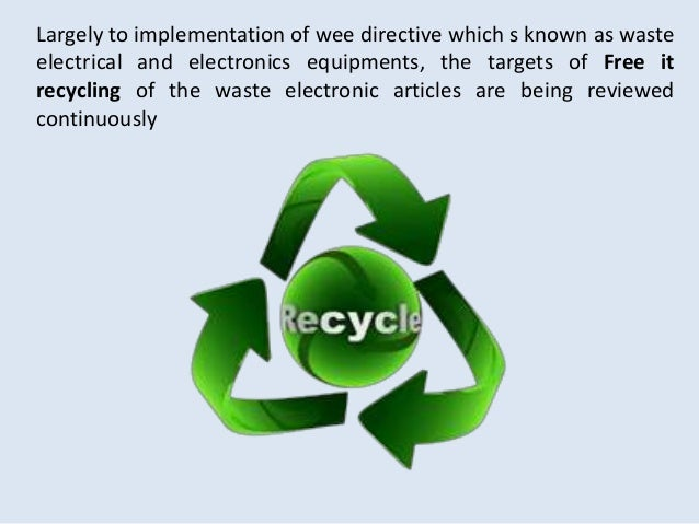 Largely to implementation of wee directive which s known as waste electrical and electronics equipments, the targets of Fr...