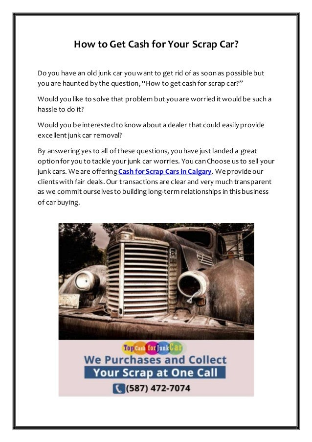 How to Get Cash for Your Scrap Car? Do you have an old junk car youwant to get rid ofas soonas possible but youare haunted...