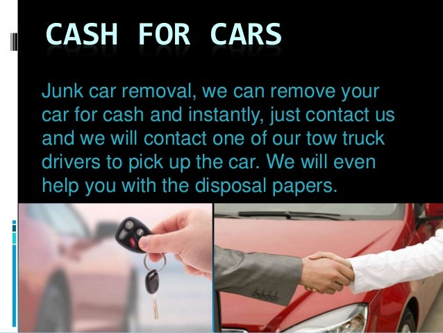 CASH FOR CARS Junk car removal, we can remove your car for cash and instantly, just contact us and we will contact one of ...