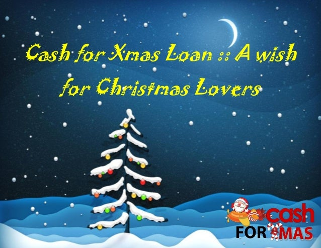 A Wish For Christmas.Cash For Xmas Loan A Wish For Christmas Lovers