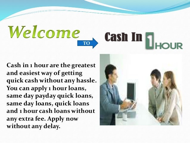 TO Cash in 1 hour are the greatest and easiest way of getting quick cash without any hassle. You can apply 1 hour loans, s...