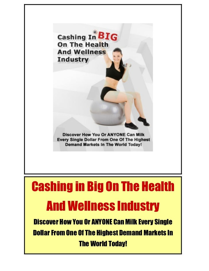 Cashing in Big on the Health and Wellness IndustryCashing in Big On The Health         And Wellness Industry Discover How ...