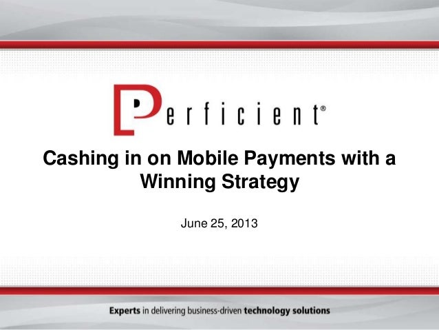 Cashing in on Mobile Payments with aWinning StrategyJune 25, 2013
