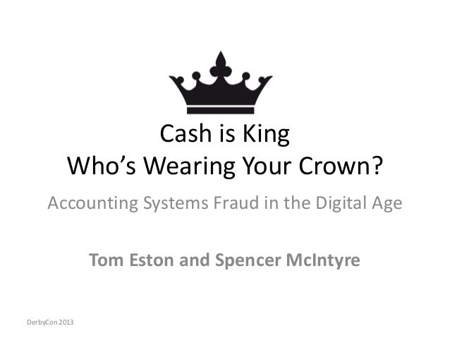 Cash is King Who's Wearing Your Crown? Accounting Systems Fraud in the Digital Age Tom Eston and Spencer McIntyre DerbyCon...