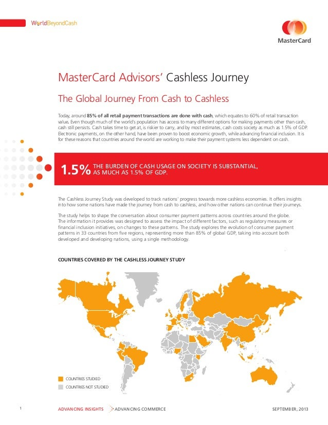 MasterCard Advisors' Cashless Journey The Global Journey From Cash to Cashless Today, around 85% of all retail payment tra...