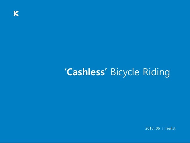 2013. 06 | realist'Cashless' Bicycle Riding