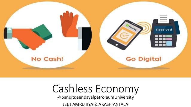 Cashless Economy @panditdeendayalpetroleumUniversity JEET AMRUTIYA & AKASH ANTALA