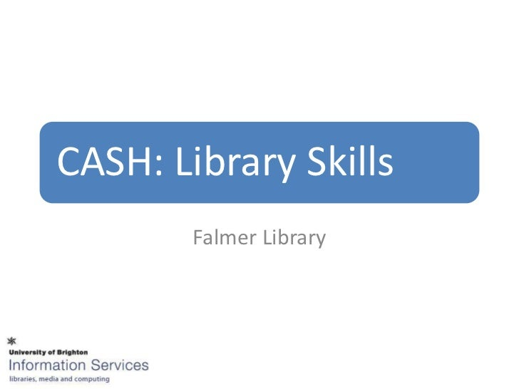 CASH: Library Skills        Falmer Library