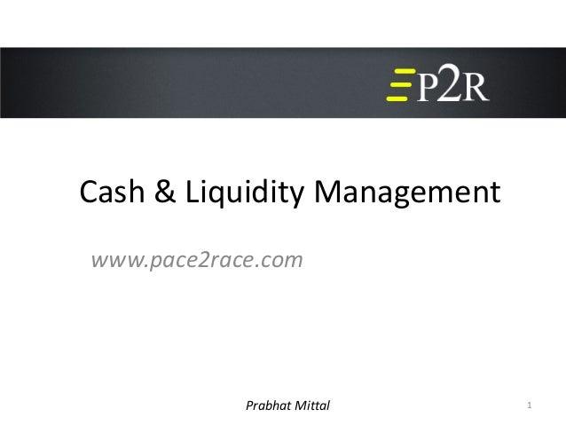 Cash & Liquidity Managementwww.pace2race.com            Prabhat Mittal    1
