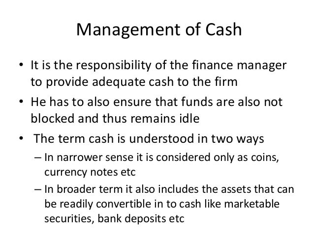 Management of Cash • It is the responsibility of the finance manager to provide adequate cash to the firm • He has to also...