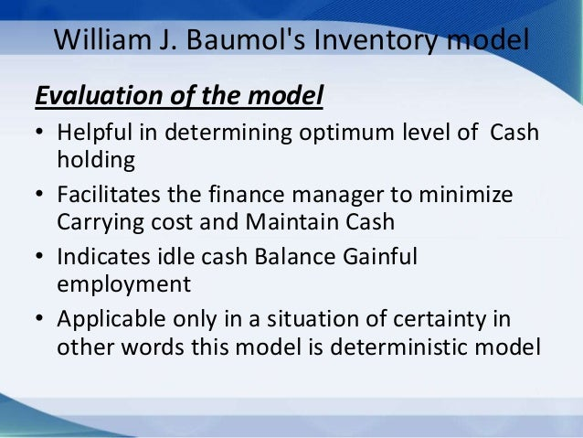 baumol model of cash management 1) company a is using the baumol model to find cash balances recently the model called for an average balance (c/2) of $500 and.