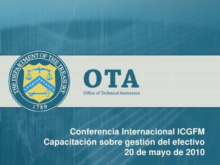 Conferencia Internacional lCGFM<br />Capacitación sobre gestión del efectivo <br />20 de mayo de 2010<br />