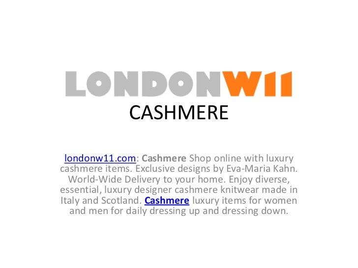 CASHMERE<br />londonw11.com: Cashmere Shop online with luxury cashmere items. Exclusive designs by Eva-Maria Kahn. World-W...