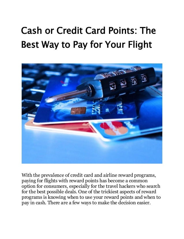 Cash or Credit Card Points: The Best Way to Pay for Your Flight With the prevalence of credit card and airline reward prog...