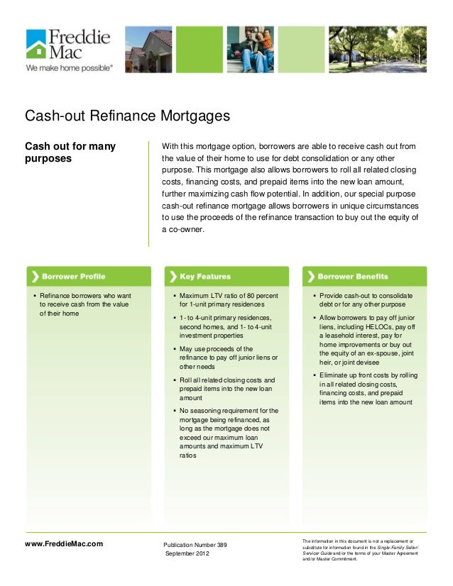 Cash-out Refinance MortgagesCash out for manypurposesWith this mortgage option, borrowers are able to receive cash out fro...