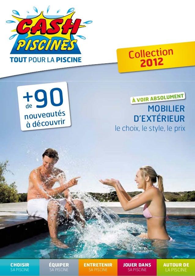 Collection 2012  TOUT pour la PISCINE  + 90  lUmENT  O à vOIR AbS  de  MoBIlIEr D'EXTÉrIEur  nouveautés à découvrir  CHOIS...