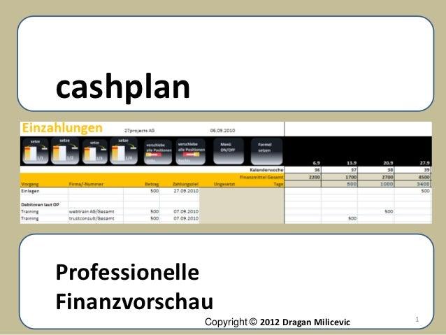 cashplanRollierendeProfessionelleFinanzvorschau                                    1              Copyright © 2012 Dragan ...