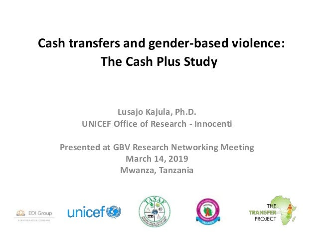 Cash transfers and gender-based violence: The Cash Plus Study Lusajo Kajula, Ph.D. UNICEF Office of Research - Innocenti P...