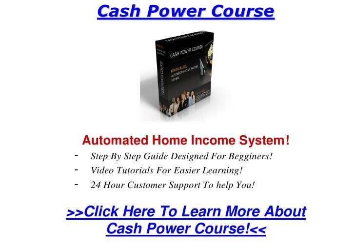 Cash Power Course          Automated Home Income System!  -    Step By Step Guide Designed For Begginers!  -    Video Tuto...