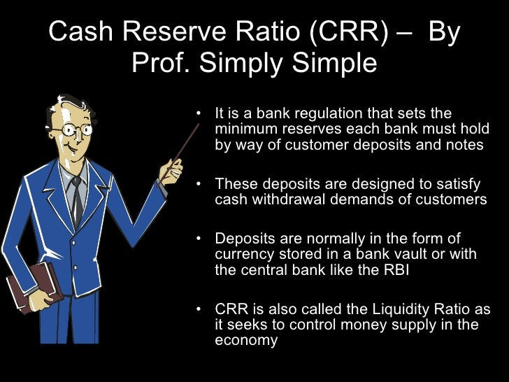 Cash Reserve Ratio (CRR) –  By Prof. Simply Simple <ul><li>It is a bank regulation that sets the minimum reserves each ban...