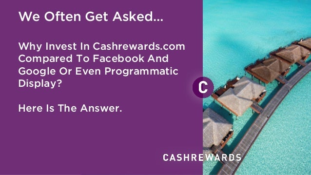 We Often Get Asked… Why Invest In Cashrewards.com Compared To Facebook And Google Or Even Programmatic Display? Here Is Th...