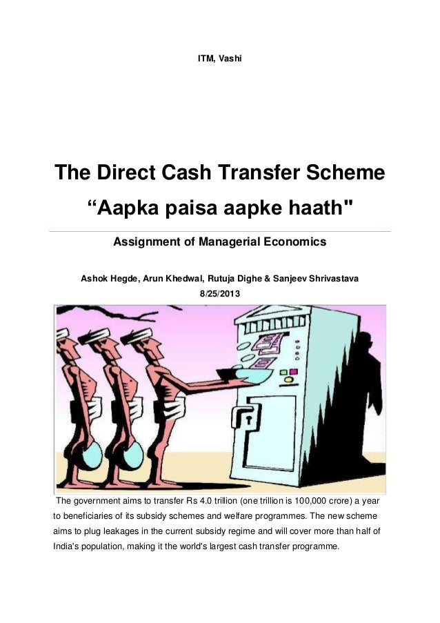 "ITM, Vashi The Direct Cash Transfer Scheme ""Aapka paisa aapke haath"" Assignment of Managerial Economics Ashok Hegde, Arun ..."