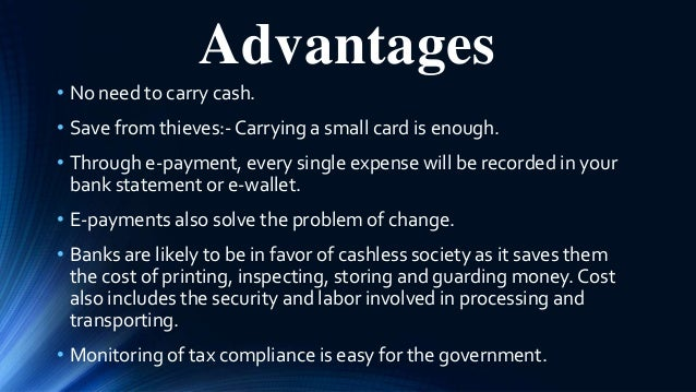 advantages and disadvantages of cashless society The main advantage of a cashless society is that a record of all economic  of  advantage of free trade is lower prices for consumers, while a disadvantage is  that.