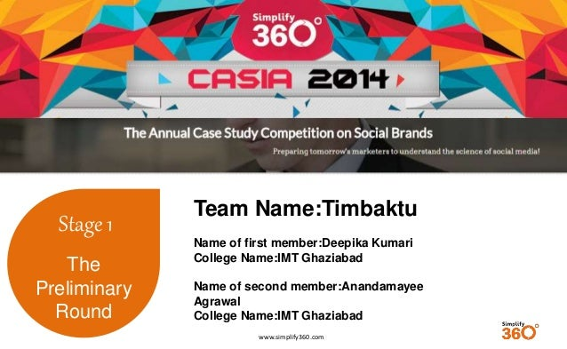 www.simplify360.com  Stage 1  The  Preliminary  Round  Team Name:Timbaktu  Name of first member:Deepika Kumari  College Na...