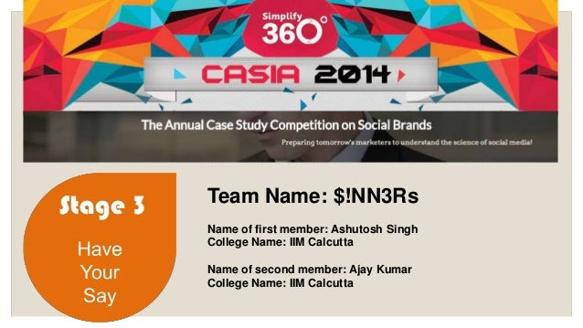Stage 3  Have  Your  Say  Team Name: $!NN3Rs  Name of first member: Ashutosh Singh  College Name: IIM Calcutta  Name of se...