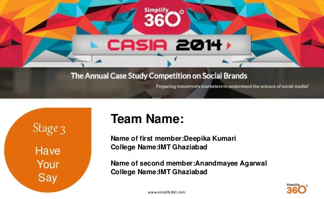 www.simplify360.com  Stage 3  Have  Your  Say  Team Name:  Name of first member:Deepika Kumari  College Name:IMT Ghaziabad...