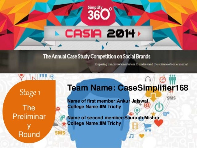 Stage 1  The  Preliminar  y  Round  Team Name: CaseSimplifier168  Name of first member:Ankur Jaiswal  College Name:IIM Tri...