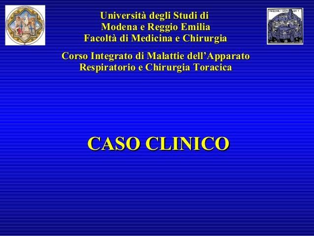 CASO CLINICOCASO CLINICO Università degli Studi diUniversità degli Studi di Modena e Reggio EmiliaModena e Reggio Emilia F...