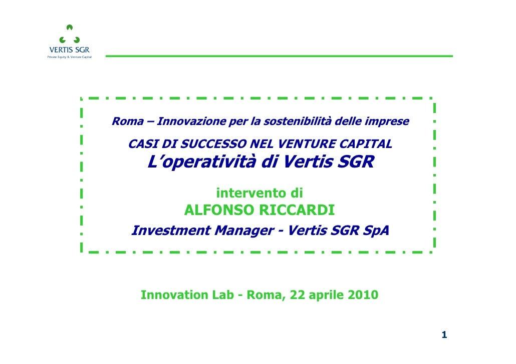 Roma – Innovazione per la sostenibilità delle imprese   CASI DI SUCCESSO NEL VENTURE CAPITAL       L'operatività di Vertis...