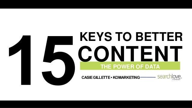 THE POWER OF DATA KEYS TO BETTER CONTENT CASIEGILLETTE•KOMARKETING