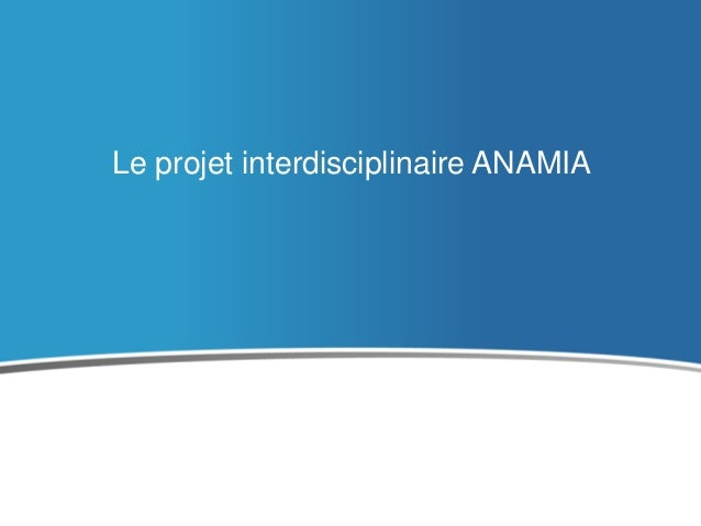 Le projet interdisciplinaire ANAMIA